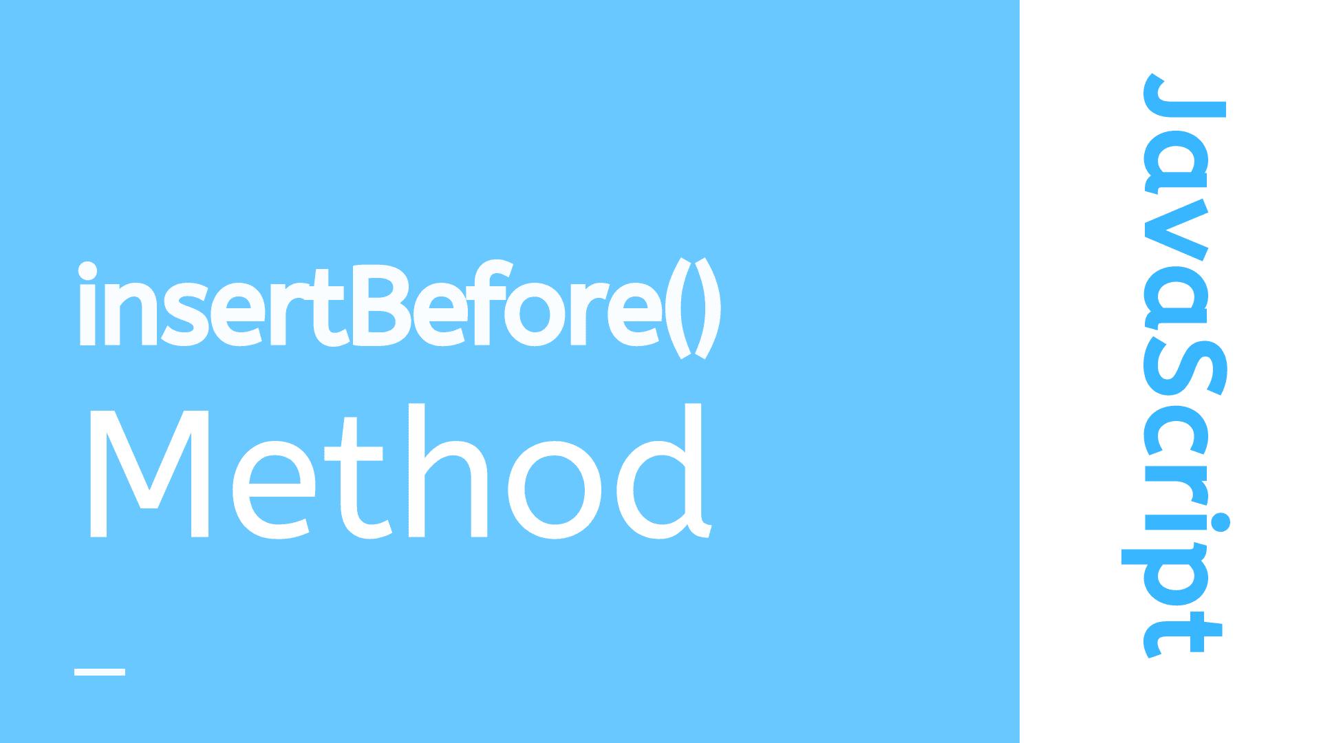 JavaScript insertBefore() Method