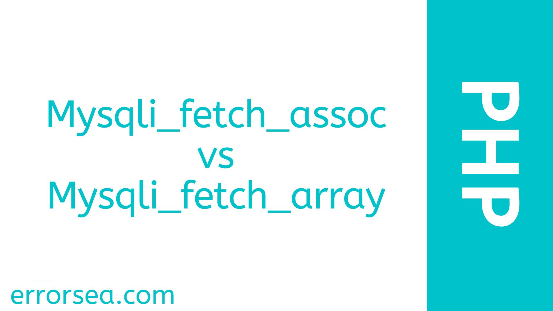 Mysqli_fetch_assoc vs Mysqli_fetch_array [With Example]