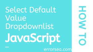 Default Value in select menu in HTML Using JavaScript