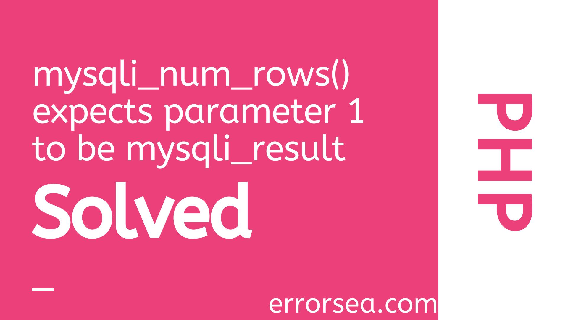 [SOLUTION] Warning: Mysqli_num_rows() Expects Parameter 1 to Be Mysqli_result